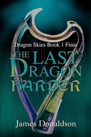 The Last Dragon Harper: Dragon Skies Book 1 Finis by James Donaldson image