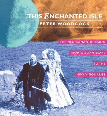This Enchanted Isle: The Neo-romantic Vision from William Blake to New Visionaries by Peter Woodcock image