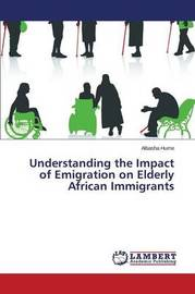 Understanding the Impact of Emigration on Elderly African Immigrants by Hume Albasha