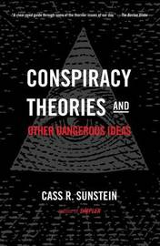 Conspiracy Theories & Other Dangerous Ideas by Cass R Sunstein