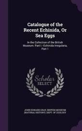 Catalogue of the Recent Echinida, or Sea Eggs by John Edward Gray