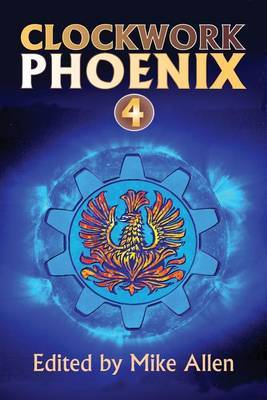 Clockwork Phoenix 4 by Mike Allen