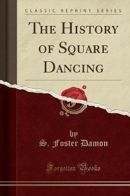 The History of Square Dancing (Classic Reprint) by S. Foster Damon