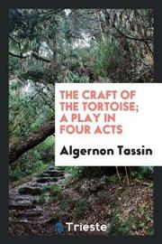 The Craft of the Tortoise; A Play in Four Acts by Algernon Tassin image