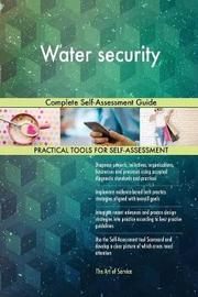Water Security Complete Self-Assessment Guide by Gerardus Blokdyk