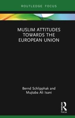 Muslim Attitudes Towards the European Union by Bernd Schlipphak