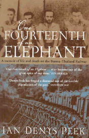 One Fourteenth of an Elephant: A Memoir of Life and Death on the Burma-Thailand Railway by Ian Denys Peek image