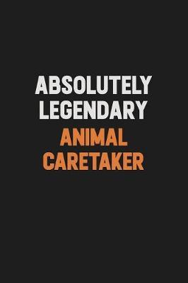 Absolutely Legendary Animal Caretaker by Camila Cooper image