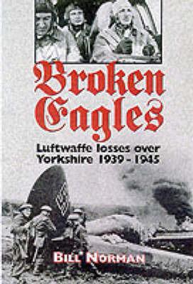 Broken Eagles: Luftwaffe Losses Over Yorkshire by Bill Norman image