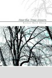 How the Trees Mourn by Esther Ruth Sharp image