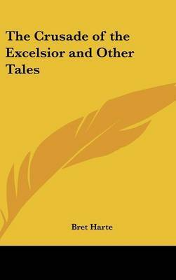 The Crusade of the Excelsior and Other Tales by Bret Harte