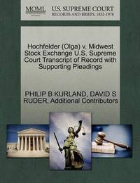 Hochfelder (Olga) V. Midwest Stock Exchange U.S. Supreme Court Transcript of Record with Supporting Pleadings by Philip B. Kurland