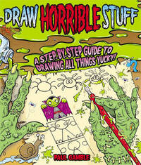 Draw Horrible Stuff by Paul Gamble