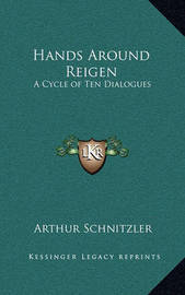 Hands Around Reigen: A Cycle of Ten Dialogues by Arthur Schnitzler
