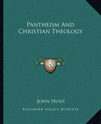 Pantheism and Christian Theology by John Hunt