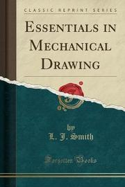 Essentials in Mechanical Drawing (Classic Reprint) by L.J. Smith