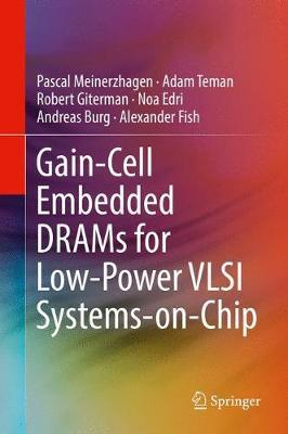 Gain-Cell Embedded DRAMs for Low-Power VLSI Systems-on-Chip by Andreas Burg