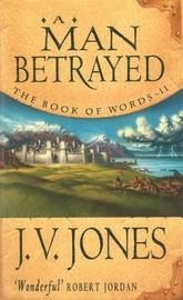 A Man Betrayed (Book of Words #2) by J.V. Jones