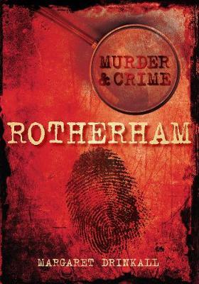 Rotherham Murder & Crime by Margaret Drinkall image