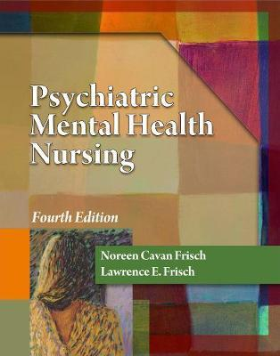 Psychiatric Mental Health Nursing by Lawerence E Frisch