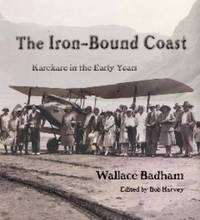 The Iron-bound Coast : Karekare in the Early Years by Wallace Badham