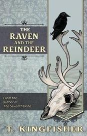 The Raven & the Reindeer by T Kingfisher