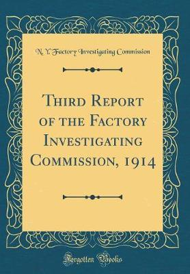 Third Report of the Factory Investigating Commission, 1914 (Classic Reprint) by N y Factory Investigating Commission
