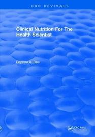 Revival: Clinical Nutrition For The Health Scientist (1979) by Daphne A. Roe