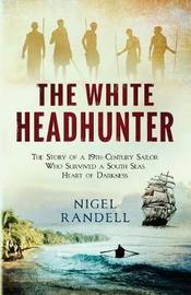 The White Headhunter by Nigel Randell
