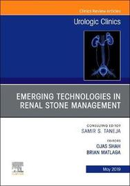 Emerging Technologies in Renal Stone Management, An Issue of Urologic Clinics by Ojas Shah