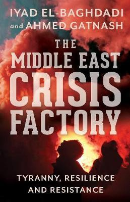 The Middle East Crisis Factory by Iyad El-Baghdadi