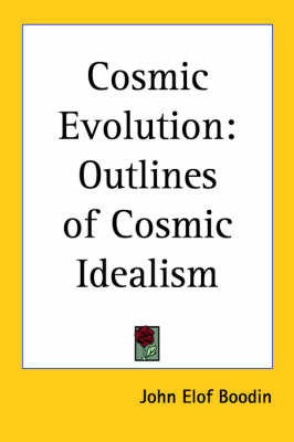 Cosmic Evolution: Outlines of Cosmic Idealism by John Elof Boodin image