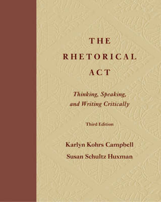 The Rhetorical Act: Thinking, Speaking and Writing Critically by Karlyn Kohrs Campbell