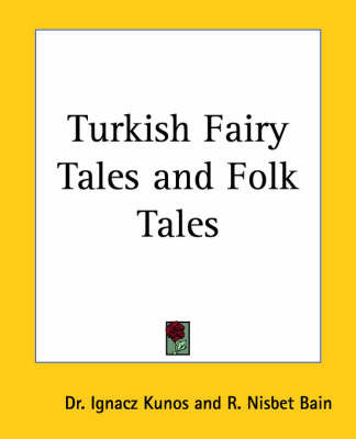 Turkish Fairy Tales and Folk Tales by Dr Ignacz Kunos