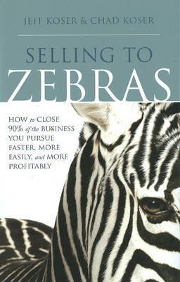 Selling to Zebras by Jeff Koser