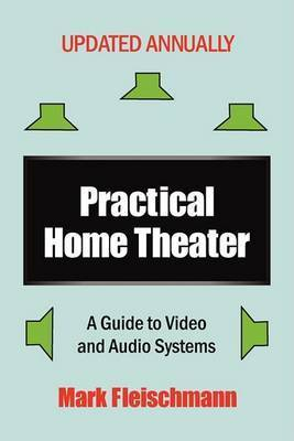Practical Home Theater: A Guide to Video and Audio Systems (2009 Edition) by Mark Fleischmann