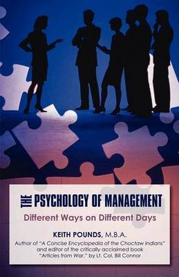 The Psychology of Management: Different Ways on Different Days by Keith Pounds M.B.A.