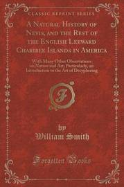 A Natural History of Nevis, and the Rest of the English Leeward Charibee Islands in America by William Smith