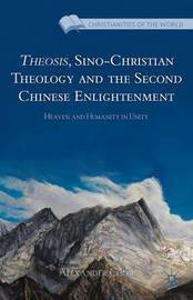 Theosis, Sino-Christian Theology and the Second Chinese Enlightenment by Alexander Chow