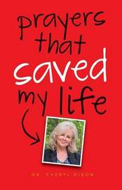 Prayers That Saved My Life by Cheryl Dixon