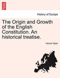 The Origin and Growth of the English Constitution. an Historical Treatise. Part I by Hannis Taylor image
