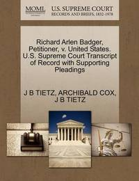 Richard Arlen Badger, Petitioner, V. United States. U.S. Supreme Court Transcript of Record with Supporting Pleadings by J B Tietz