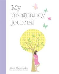 My Pregnancy Journal by Alison Mackonochie
