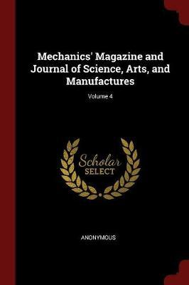 Mechanics' Magazine and Journal of Science, Arts, and Manufactures; Volume 4 by * Anonymous