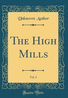 The High Mills, Vol. 2 (Classic Reprint) by Unknown Author image