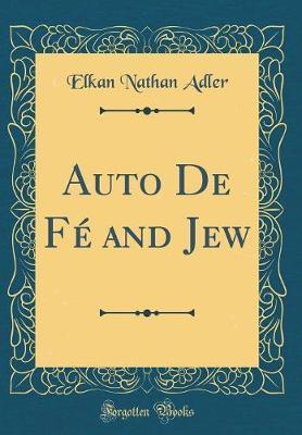 Auto de Fe and Jew (Classic Reprint) by Elkan Nathan Adler image