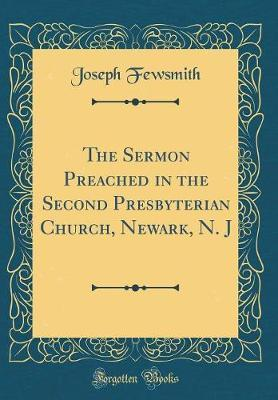The Sermon Preached in the Second Presbyterian Church, Newark, N. J (Classic Reprint) by Joseph Fewsmith image