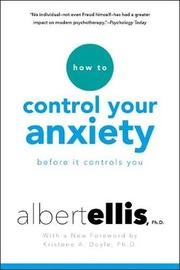 How to Control Your Anxiety by Albert Ellis