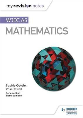 My Revision Notes: WJEC AS Mathematics by Sophie Goldie