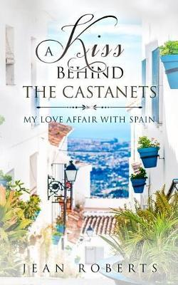 A Kiss Behind the Castanets by Jean Roberts
